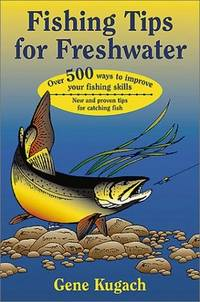FISHING TIPS FOR FRESHWATER Over 500 Ways to Improve Your Fishing Skills