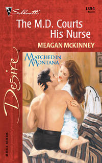 The M. D. Courts His Nurse : Matched in Montana (Silhouette Desire #1354)