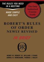 Robert's Rules of Order in Brief: The Simple Outline of the Rules Most Often Needed at a Meeting, According to the Standard Authoritative Parliamentary Manual, Revised Edition
