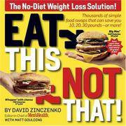 image of Eat This Not That!: Thousands of Simple Food Swaps That Can Save You 10, 20, 30 Pounds - or More!