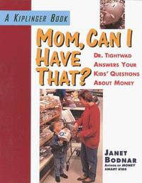 Mom, Can I Have That?  Dr. Tightwad Answers Your Kids' Questions About Money