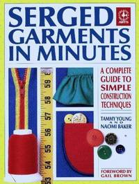 Serged Garments in Minutes: A Complete Guide to Simple Construction Techniques (Creative Machine Art