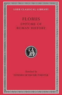 Epitome of Roman History. With an English Translation by E.S. Forster. CORNELIUS NEPOS. With an...