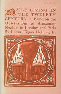 Daily Living in the Twelfth Century: Based on the Observations of Alexander Neckam in London and...