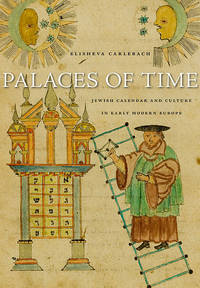Palaces of Time Jewish Calendar and Culture in Early Modern Europe