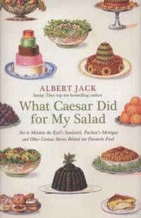 What Caesar Did for My Salad: Not to Mention the Earl's Sandwich, Pavlova's Meringue and...