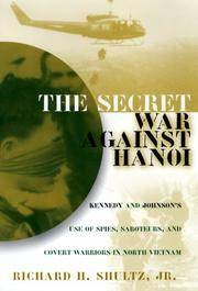 The Secret War Against Hanoi: Kennedy and Johnson's Use of Spies, Saboteurs, and Covert Warriors in North Vietnam by  Richard H Shultz - First Edition - 1999 - from Browns Books and Biblio.com
