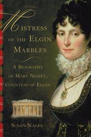 Mistress of the Elgin Marbles - A Biography of Mary Nisbet, Countess of Elgin