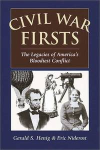 Civil War Firsts: The Legacies of Americ'a Bloodiest Conflict