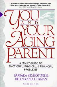 You and Your Aging Parent:  The Modern Family's Guide to Emotional,  Physical, and Financial...