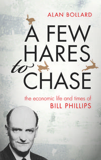 A Few Hares to Chase: The Economic Life and Times of Bill Phillips by  Alan Bollard - First Edition - 2016 - from Revaluation Books (SKU: __0198747543)
