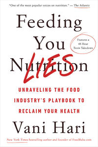 FEEDING YOU LIES: How To Unravel The Food Industry^s Playbook & Reclaim Your Health (H)