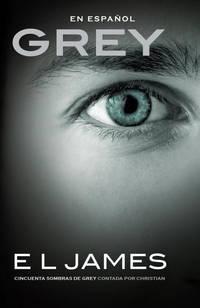 image of Grey: Cincuenta sombras de Grey contada por Christian: Fifty Shades of Grey as Told by Christian (Spanish Edition)