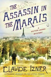 The Assassin in the Marais: A Victor Legris Mystery (Victor Legris Mysteries)