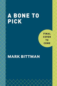 A Bone to Pick: The good and bad news about food, with wisdom and advice on diets, food safety, GMOs, farming, and more