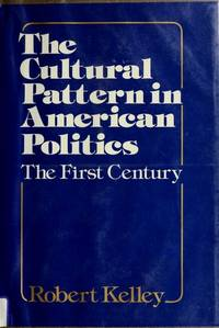 The Cultural Pattern in American Politics: The First Century.