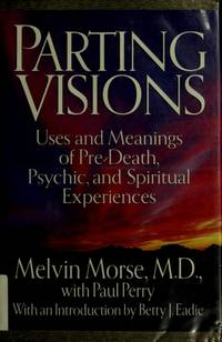 Parting Visions:: Pre-Death Visions and Spiritual Experiences