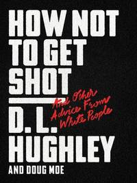 HOW NOT TO GET SHOT: And Other Advice from White P