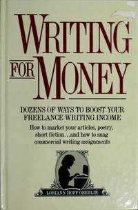 Writing for Money: Dozens of Ways to Boost Your Freelance Writing Income