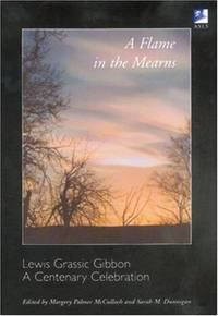 A Flame in the Mearns: Lewis Grassic Gibbon a Centenary Celebration