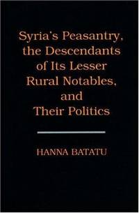 Syria's Peasantry, the Descendants of Its Lesser Rural Notables, and Their Politics by Hanna Batatu - Hardcover - 1999 - from Revaluation Books (SKU: __0691002541)