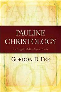 Pauline Christology: An Exegetical-Theological Study by  Gordon D Fee - Paperback - 2013-07-01 - from Baker Book House and Biblio.com