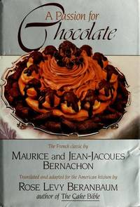 A PASSION FOR CHOCOLATE Translated and Adapted for the American Kitchen  by Rose Levy Beranbaum by  Maurice and Jean-Jacques Bernachon Bernachon - First English Edition - 1989 - from VELMA CLINTON BOOKS and Biblio.com
