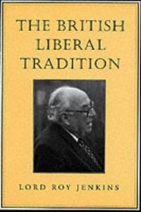 The British Liberal Tradition: From Gladstone to Young Churchill, Asquith, and Lloyd George--Is Blair Their Heir? by  Roy Jenkins - Paperback - 2001 - from Kadriin Blackwell and Biblio.com
