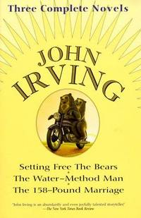 image of John Irving: Three Complete Novels: Setting Free The Bears, The Water-Method Man, The 158-Pound marriage