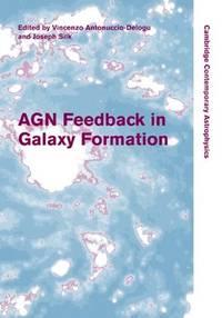 AGN feedback in galaxy formation; proceedings. (Cambridge contemporary astrophysics)