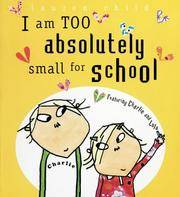 I Am Too Absolutely Small for School (Charlie & Lola Series) by Lauren Child - Hardcover - from Brit Books Ltd (SKU: BB00036067B)
