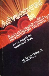 Adventures in Immortality - A Look Beyond the Threshold of Death