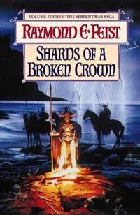 SHARDS OF A BROKEN CROWN: BOOK IV OF THE SERPENTWAR SAGA
