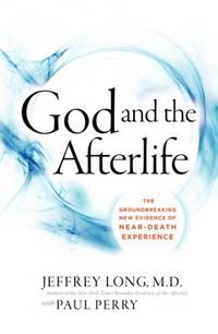 GOD AND THE AFTERLIFE: The Groundbreaking New Evidence Of Near-Death Experience (H)