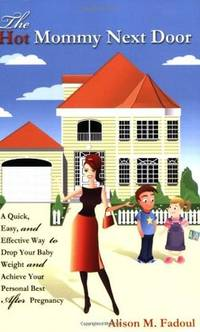 The Hot Mommy Next Door: A Quick, Easy, and Effective Way to Drop Your Baby Weight and Achieve...