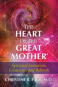 HEART OF THE GREAT MOTHER: Spiritual Initiation, Creativity & Rebirth