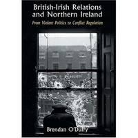 British-Irish Relations and Northern Ireland : From Violent Politics to Conflict Regulation