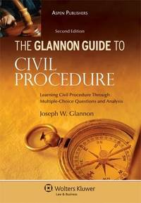 Glannon Guide to Civil Procedure.   Learning Civil Procedure Through  Multiple-Choice Questions and Analysis, 2nd Ed.