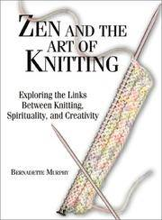 ZEN AND THE ART OF KNITTING Exploring the Links between Knitting,  Spirituality, and Creativity by  Bernadette Murphy - Paperback - First Edition - 2002 - from VELMA CLINTON BOOKS and Biblio.com