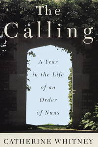 THE CALLING. A Year in the Life of an Order of Nuns