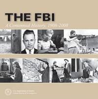 The FBI : a Centennial History 1908-2008