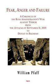 Fear, Anger And Failure: A chronicle of the Bush Administration�s war against terror from the attacks in September 2001 to defeat in Baghdad