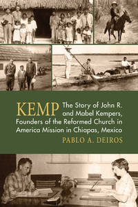 KEMP: The Story of John R. and Mabel Kempers, Founders of the Reformed Church in America Mission...