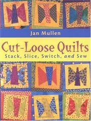 Cut-Loose Quilts: Stack, Slice, Switch and Sew