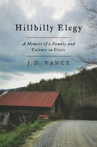 Hillbilly Elegy: A Memoir of a Family and Culture in Crisis by  J. D Vance - Hardcover - Reprint - 2016-06-28 - from Blind Pig Books and Biblio.com