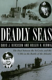 DEADLY SEAS - THE STORY OF THE ST. CROIX, THE U305 AND THE BATTLE OF THE ATLANTIC