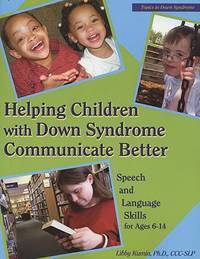 Helping Children with Down Syndrome Communicate Better: Speech and Language Skills for Ages 6-14...