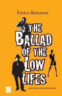 The Ballad of the Low Lifes by  Enrico Remmert - First Edition - 2004-05-01 - from The Book House in Dinkytown (SKU: 237802)
