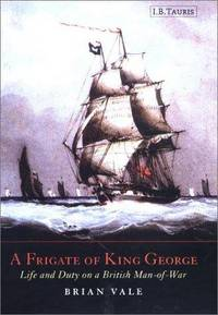 A Frigate of King George: Life and Duty on a British Man-Of-War 1807-1829