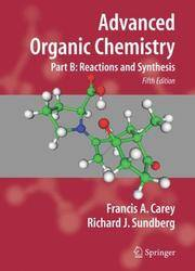 ADVANCED ORGANIC CHEMISTRY PART B REACTIONS AND SYNTHESIS 5ED (PB 2007)